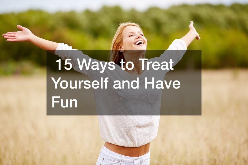 15 Ways to Treat Yourself and Have Fun