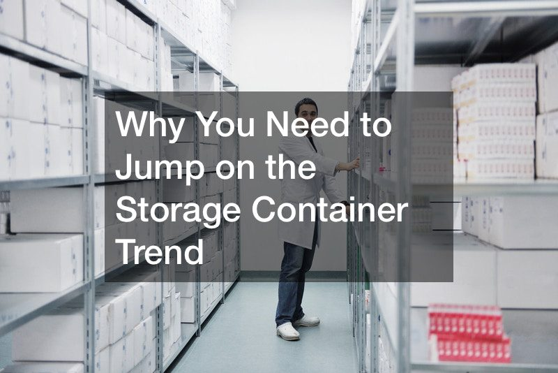 Why You Need to Jump on the Storage Container Trend